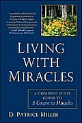 Living with Miracles A Common Sense Guide to a Course in Miracles