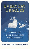 Everyday Oracles Decoding the Divine Messages That Are All Around Us