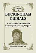 Buckingham Burials, a Survey of Cemeteries in Buckingham County, Virginia: Volume 2