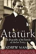 Ataturk The Biography of the Founder of Modern Turkey
