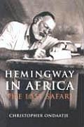 Hemingway In Africa The Last Safari