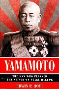 Yamamoto The Man Who Planned the Attack on Pearl Harbor