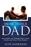More Than a Dad Becoming the Father Every Child Needs & Every Wife Desires
