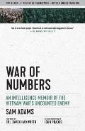 War of Numbers: An Intelligence Memoir of the Vietnam War's Uncounted Enemy