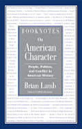 Booknotes On American Character People Politics & Conflict In American History