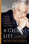 Global Life My Journey Among Rich & Poor from Sydney to Wall Street to the World Bank