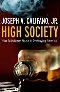 High Society How Substance Abuse Ravages America & What to Do about It