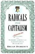 Radicals for Capitalism A Freewheeling History of the Modern American Libertarian Movement