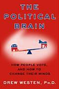 Political Brain The Role of Emotion in Deciding the Fate of the Nation