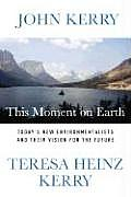 This Moment on Earth Todays New Environmentalists & Their Vision for the Future