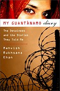 My Guantanamo Diary The Detainees & the Stories They Told Me