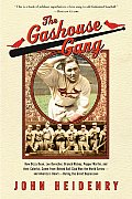 The Gashouse Gang: How Dizzy Dean, Leo Durocher, Branch Rickey, Pepper Martin, and Their Colorful, Come-From-Behind Ball Club Won the Wor