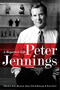 Peter Jennings A Reporters Life