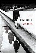 Invisible Sisters A Memoir