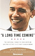 Long Time Coming The Inspiring Combative 2008 Campaign & the Historic Election of Barack Obama