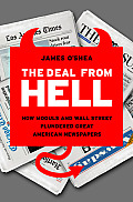 Deal from Hell How Moguls & Wall Street Plundered Great American Newspapers