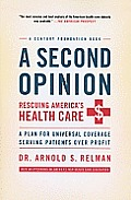 A Second Opinion: Rescuing America's Health Care: A Plan for Universal Coverage Serving Patients Over Profit