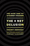 Net Delusion the Dark Side of Internet Freedom