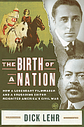 Birth of a Nation How a Legendary Filmmaker & a Crusading Editor Reignited Americas Civil War