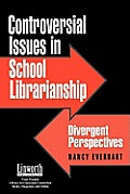 Controversial Issues in School Librarianship: Divergent Perspectives