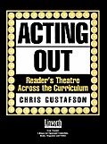 Acting Out: Reader's Theatre Across the Curriculum