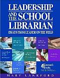 Leadership & the School Librarian Essays from Leaders in the Field
