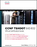 CCNP TSHOOT 642 832 Official Exam Certification Guide
