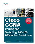 Cisco CCNA Routing & Switching 200 120 Official Cert Guide Library