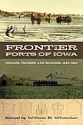 Frontier Forts of Iowa: Indians, Traders, and Soldiers, 1682-1862