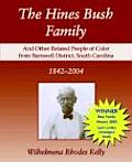 The Hines Bush Family: And Other Related People of Color from Barnwell District, South Carolina 1842-2004