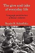 Give & Take of Everyday Life Language Socialization of Kaluli Children