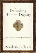 Defending Human Dignity John Paul II &