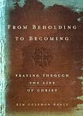 From Beholding To Becoming Praying Thr