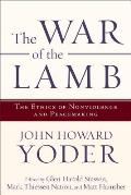 War of the Lamb The Ethics of Nonviolence & Peacemaking