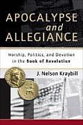 Apocalypse & Allegiance Worship Politics & Devotion In The Book Of Revelation