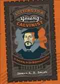 Letters to a Young Calvinist An Invitation to the Reformed Tradition