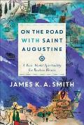On the Road with Saint Augustine A Real World Spirituality for Restless Hearts