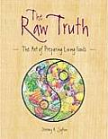 Raw Truth The Art of Preparing Living Foods