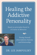 Healing the Addictive Personality Freeing Yourself from Addictive Patterns & Relationships
