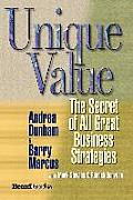 Unique Value: The Secret of All Great Business Strategies