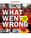 Popular Mechanics What Went Wrong Investigating the Worst Man Made & Natural Disasters