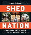Popular Mechanics Shed Nation Design Build & Customize the Perfect Shed for your Yard