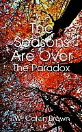 The Seasons Are Over: And the Paradox