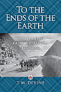 To the Ends of the Earth Scotlands Global Diaspora 1750 2010