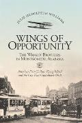Wings of Opportunity The Wright Brothers in Montgomery Alabama 1910