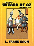 THE FIRST WIZARD OF OZ OMNIBUS: The Wonderful Wizard of Oz; The Marvelous Land of Oz; Ozma of Oz