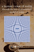 A Layman's View of Reality: (Through The Lens Of An Empirical Model Of Reality)