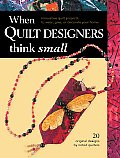 When Quilt Designers Think Small Innovative Quilt Designs to Wear Give or Decorate Your Home