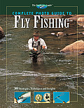 Complete Photo Guide to Fly Fishing 300 Strategies Techniques & Insights