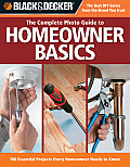 Complete Photo Guide to Homeowner Basics 100 Essential Projects Every Homeowner Needs to Know